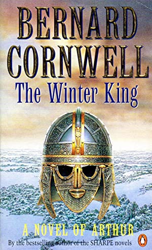 The Winter King : A Novel Of: Bernard Cornwell