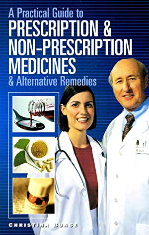 A Practical Guide To Prescription & Non-Prescription Medicines & Alternative Remedies :