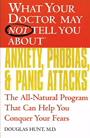 What Your Doctor May Not Tell You About - - - Anxiety , Phobias & Panic Attacks : The All Natural...