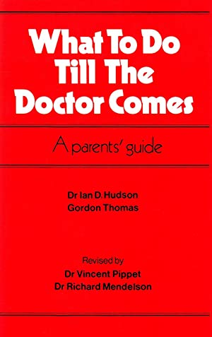 What To Do Till The Doctor Comes : A Parents' Guide :