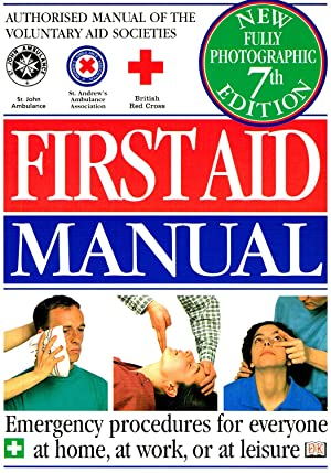 First Aid Manual : Emergency Procedures For Everyone At Home , At Work , Or At Leisure : 7th. Edi...