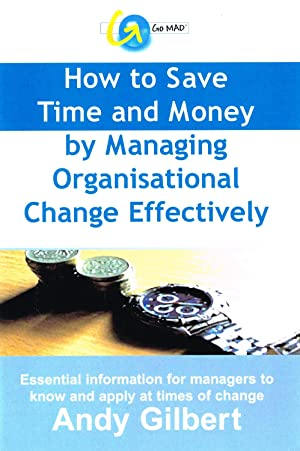 How To Save Time And Money By Managing Organisational Change Effectively :