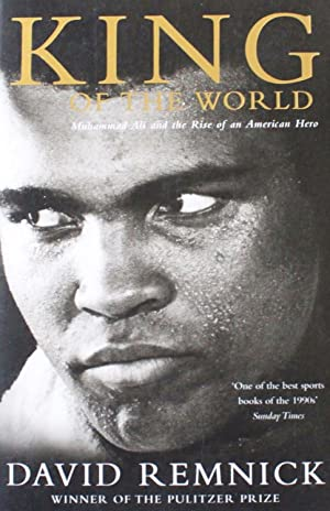 King Of The World : Muhammad Ali: David Remnick