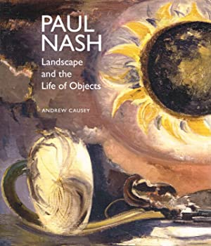 Paul Nash : Landscape And The Life Of Objects :