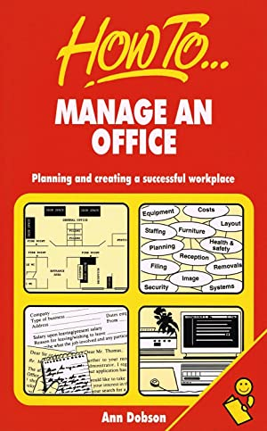 How To Manage An Office : Planning And Creating A Successful Workplace :