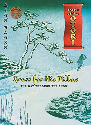 Grass For His Pillow : The Way Through The Snow : Episode 4 Of Tales Of The Otori :
