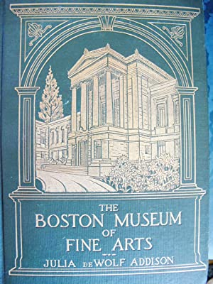 THE BOSTON MUSEUM OF FINE ARTS Giving a descriptive and critical account of its treasures, which ...