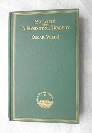 Salomé; La Sainte Courtisane; A Florentine Tragedy: Wilde, Oscar