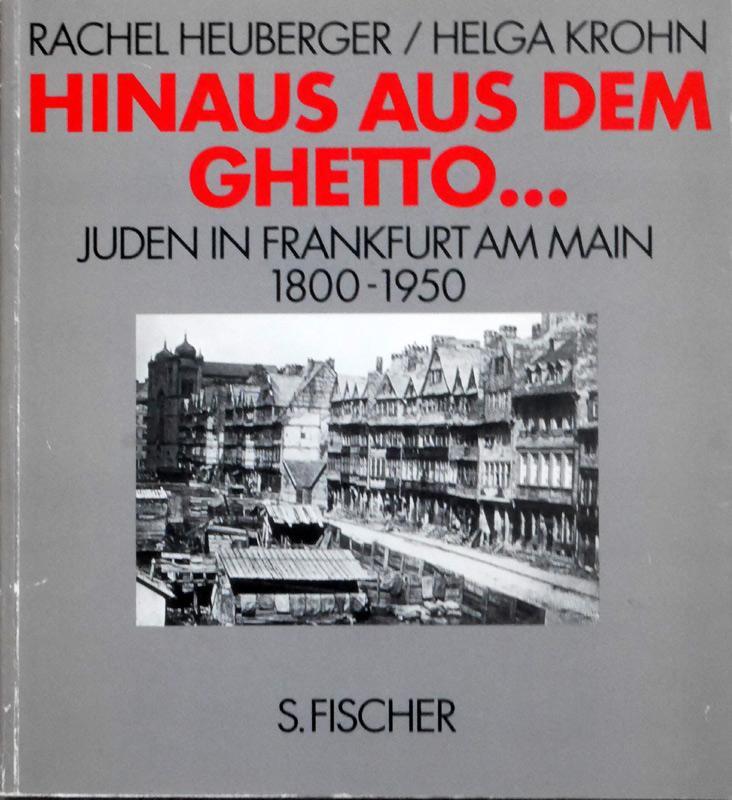 Hinaus aus dem Ghetto . Juden in Frankfurt am Main. 1800-1950.