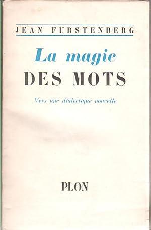 La magie des mots. Vers une dialectique: Furstenberg, Jean (Franz.