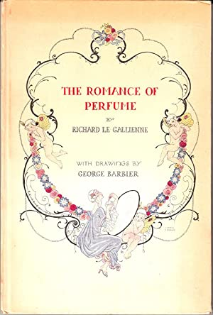 The Romance of Perfume. With Drawings by: Gallienne, Richard Le