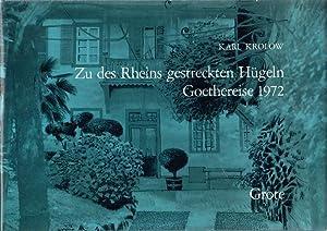 Zu des Rheins gestreckten Hügeln. Goethereise 1972.: Krolow Karl