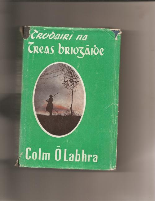 Trodairi na Treas Briogaide. O Labhra, Colm.: Hardcover An Chead Chlo. 8vo. pp345. Illustrated with black and white photographs. Very good in torn and chipped dustwrapper. [Text in Irish Language].
