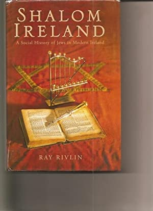 Shalom Ireland. A Social History of Jews in Modern Ireland.: Rivlin, Ray.: