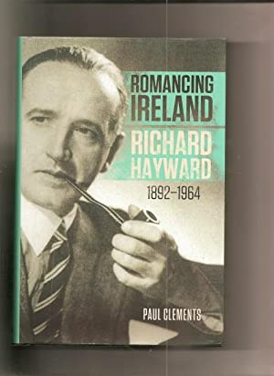 Romancing Ireland. Richard Hayward 1892-1964.: Clements, Paul.: