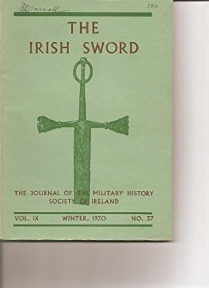 The Irish Sword. The Journal of The Military History Society of Ireland. Vol. 1X. Summer, 1970. No....