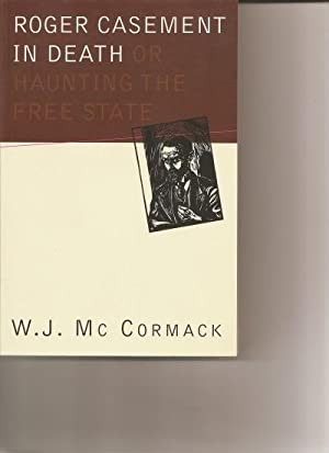 Roger Casement in Death or Haunting the Free State.: McCormack, W.J.