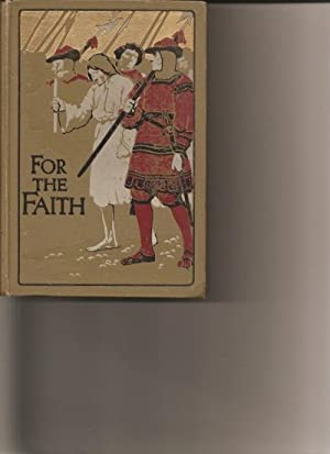 For the Faith. A Story of the Young Pioneers of Reformation in Oxford.: Everett-Green, E.