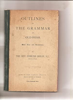 Outlines of The Grammar of Old-Irish. With Text and Vocabulary.: Hogan, Rev. Edmund.: