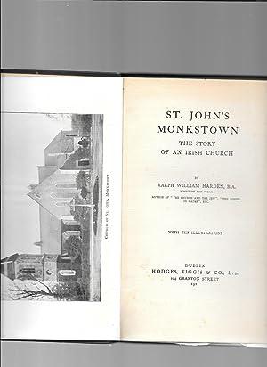 St. John's Monkstown. The Story of an Irish Church.: Harden, Ralph William. [Sometime the ...