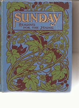 SUNDAY and Every-Day Reading for the Young. Stories, Pictures, Poems, Puzzles, Sunday Occupations, ...