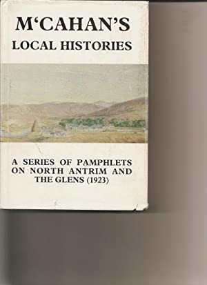 M'Cahan's Local Histories. A Series of Pamphlets on North Antrim and the Glens(1923).: M'...