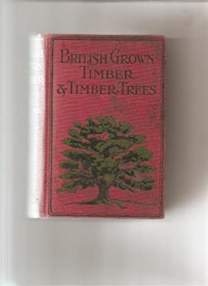British-Grown Timber and Timber Trees. Being a concise description of each species, together with ...
