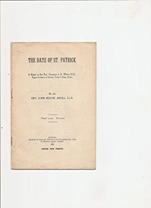 The Date of St. Patrick. A Reply to the Rev. Newport J.D.White, D.D., Regius Professor of Divinity ...