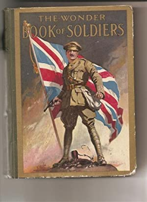 The Wonder Book of Soldiers for Boys and Girls.: Golding, Harry. [and Baden-Powell, Sir Robert].: