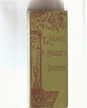 Colonel Annesley's Daughters. A Novel. Two vols. only of three.: Annesley, Colonel.[Fictious ...