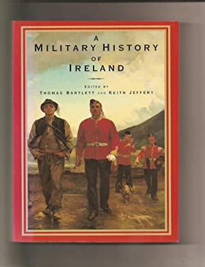 A Military History of Ireland.: Bartlett, Thomas and Jeffery, Keith. Edited by.: