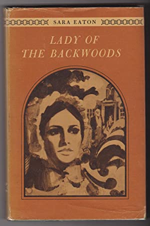 Lady of the Backwoods A Biography of: Sara Eaton