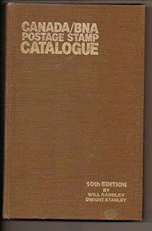 Canada/B.N.A. Postage Stamp Catalogue 10th Edition: Gandley, Will & Dwight Stanley