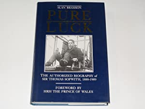 Pure Luck The authorised Biography of Sir Thomas Sopwith 1888 - 1989