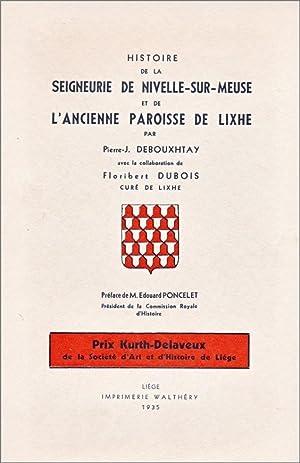 Histoire de la seigneurie de Nivelle-sur-Meuse et: DEBOUXHTAY (P.) et