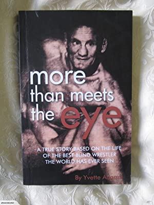 More Than Meets the Eye: A True Story Based on the Life and Times of the Best Blind Wrestler the ...