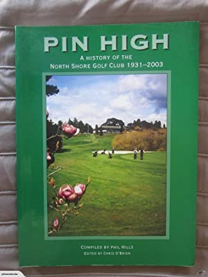 Pin High: A History of the North Shore Golf Club 1931-2003