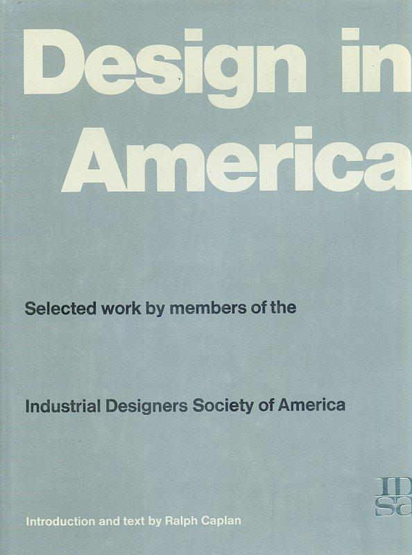Design in America. Selected work by members of the Industrial Designers Society of America. Introduction and text by Ralph Caplan. Caplan, Ralph. [ ] First Edition. 22cm x 28.5cm. 185 pages. Original Hardcover with original dustjacket with protective Mylar. Excellent condition with only very minor signs of wear. Includes for example: About this Book, about the IDSA. A Divergent Profession. Products for People The Domestic Consumer: Appliances, Tools for Cooking, Serving, Eating. The Consumer in Business and Industry, Factory. Plant and Office, Electronic Data Processing, Furnishings and Fittings, Office Equipment. Sprache: english.