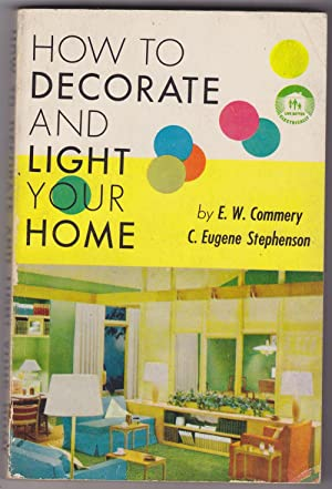 How To Decorate and Light Your Home: Commery, E. W.