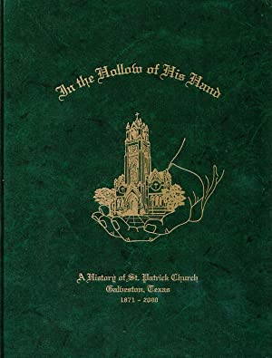In the Hollow of His Hand: A History of St. Patrick Church, Galveston, Texas 1871-2000: Lauve, Fern