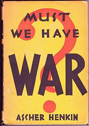 Must We Have War? An Inquiry into the Causes of War and the Methods of its Prevention