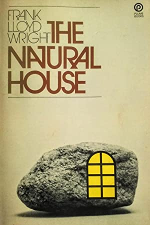 The Natural House: Wright, Frank Lloyd