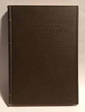 Solid Geometry developed by the Syllabus Method: Eugene Randolph Smith, A.M.