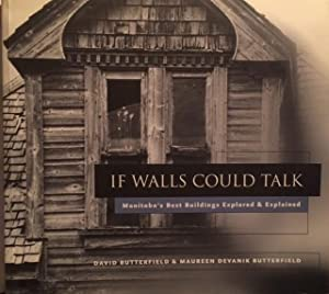 If Walls Could Talk: Manitoba's Best Buildings Explored &amp Explained: Butterfield, David...