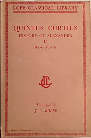 Quintus Curtius: History of Alexander, Volume II, Books VI - X (Loeb Classical Library No. 369