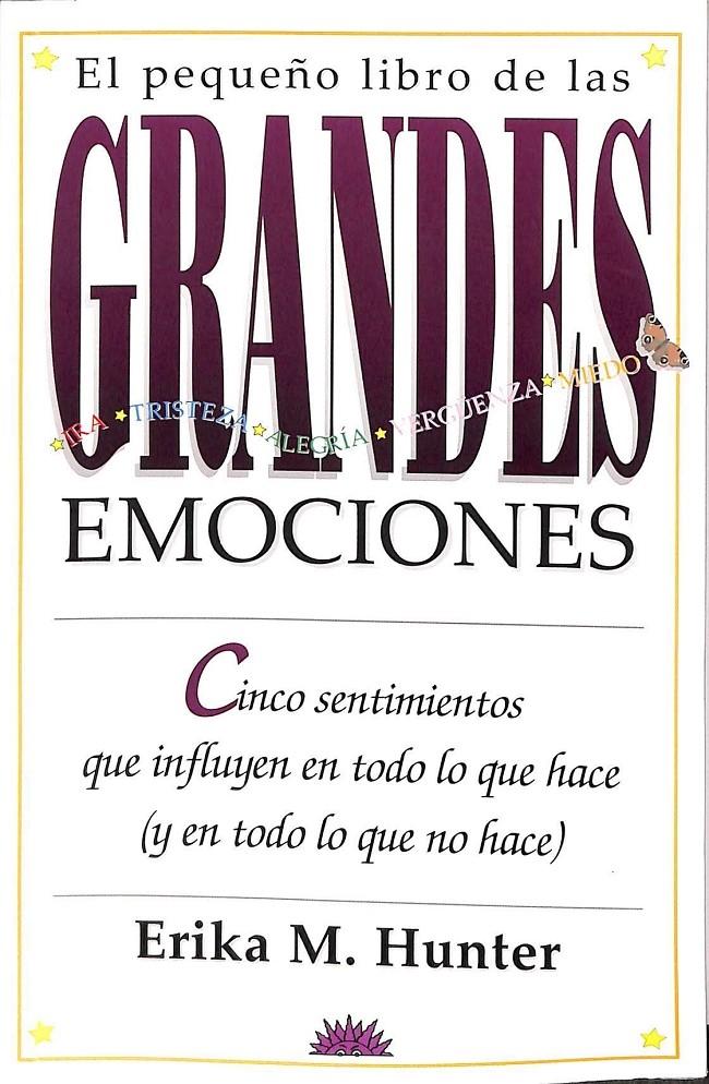 EL PEQUEÑO LIBRO DE LAS GRANDES EMOCIONES. CINCO SENTIMIENTOS QUE INFLUYEN EN TODO LO QUE HACE Y EN TODO LO - HUNTER, ERIKA M.