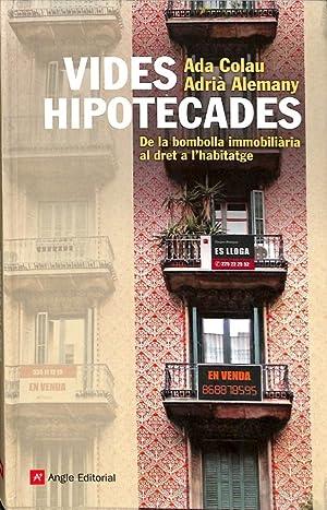 VIDES HIPOTECADES (CATALAN). DE LA BOMBOLLA IMMOBILIÀRIA: ALEMANY SALAFRANCA, ADRIÀ