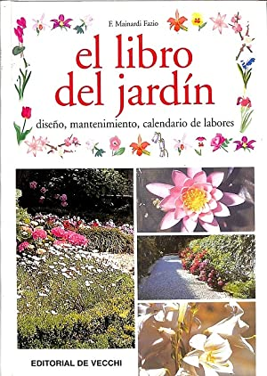 EL LIBRO DEL JARDÍN. DISEÑO, MANTENIMIENTO, CALENDARIO: MAINARDI FAZIO, FAUSTA