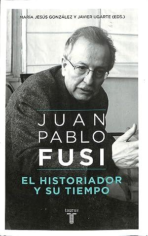 JUAN PABLO FUSI. EL HISTORIADOR Y SU: UGARTE, JAVIER/GONZALEZ, MARIA