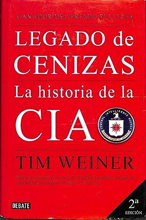 LEGADO DE CENIZAS. LA HISTORIA DE LA: WEINER, TIM